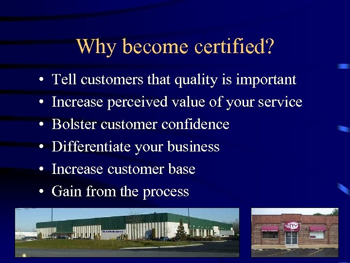 Why become certified? • • • Tell customers that quality is important Increase perceived