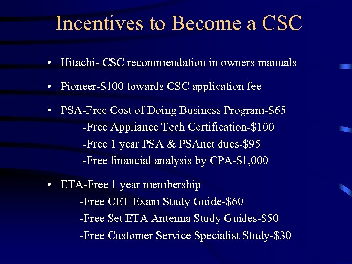 Incentives to Become a CSC • Hitachi- CSC recommendation in owners manuals • Pioneer-$100