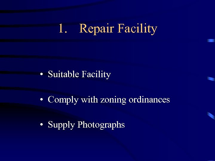1. Repair Facility • Suitable Facility • Comply with zoning ordinances • Supply Photographs