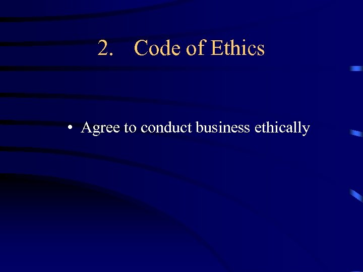2. Code of Ethics • Agree to conduct business ethically