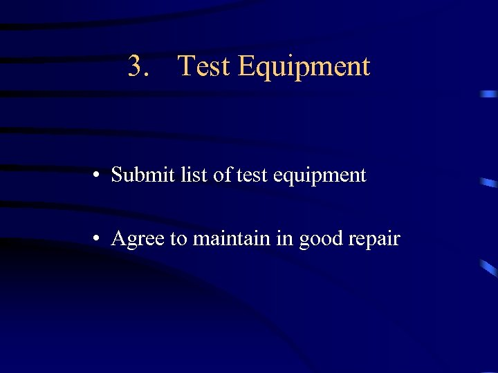 3. Test Equipment • Submit list of test equipment • Agree to maintain in