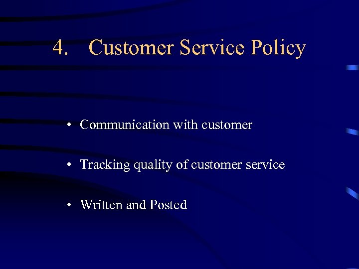 4. Customer Service Policy • Communication with customer • Tracking quality of customer service