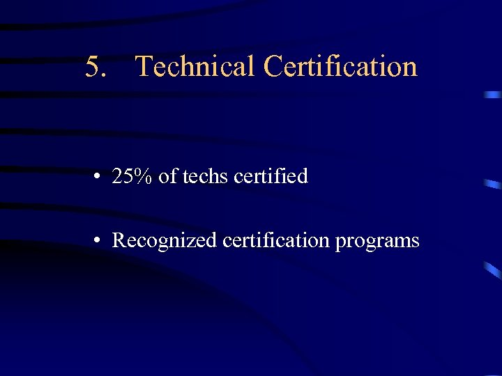 5. Technical Certification • 25% of techs certified • Recognized certification programs