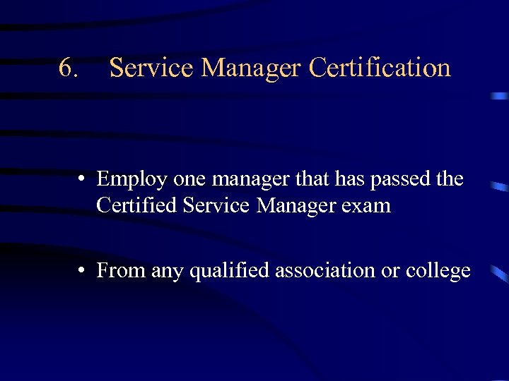 6. Service Manager Certification • Employ one manager that has passed the Certified Service