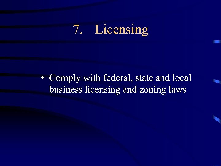 7. Licensing • Comply with federal, state and local business licensing and zoning laws