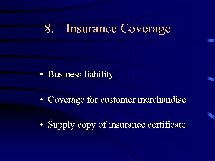 8. Insurance Coverage • Business liability • Coverage for customer merchandise • Supply copy