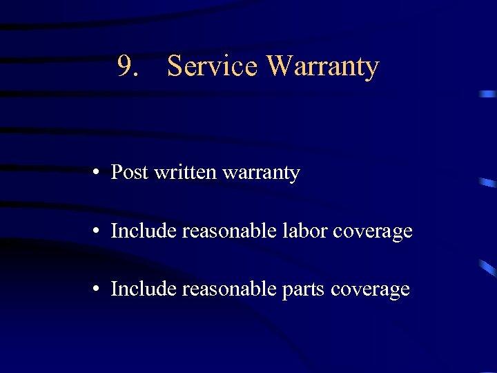 9. Service Warranty • Post written warranty • Include reasonable labor coverage • Include