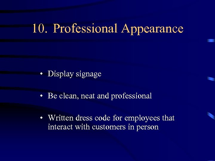 10. Professional Appearance • Display signage • Be clean, neat and professional • Written