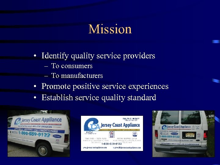 Mission • Identify quality service providers – To consumers – To manufacturers • Promote