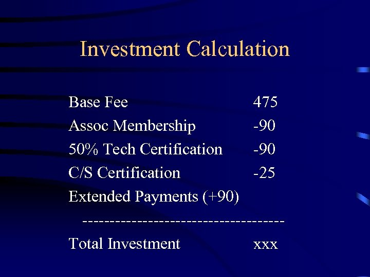 Investment Calculation Base Fee 475 Assoc Membership -90 50% Tech Certification -90 C/S Certification