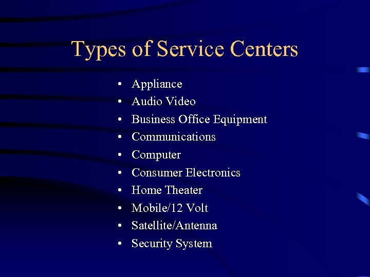 Types of Service Centers • • • Appliance Audio Video Business Office Equipment Communications