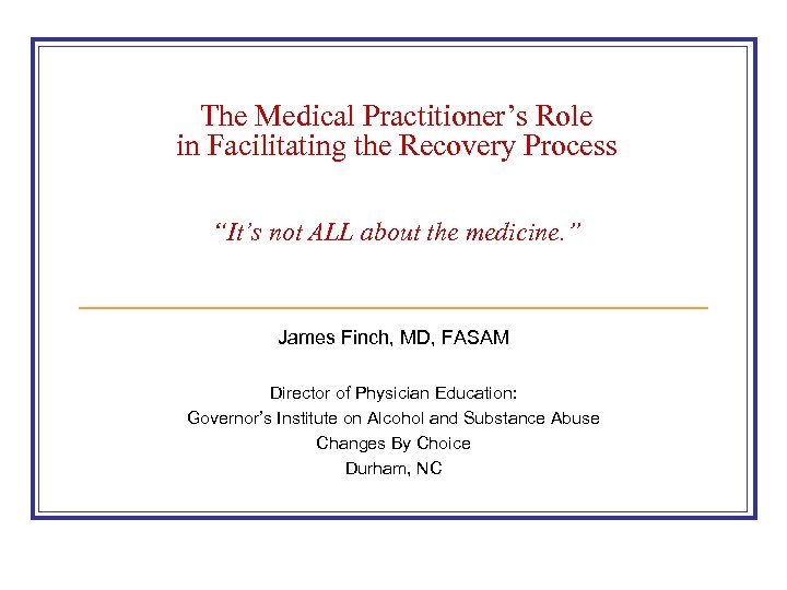 "The Medical Practitioner's Role in Facilitating the Recovery Process ""It's not ALL about the"