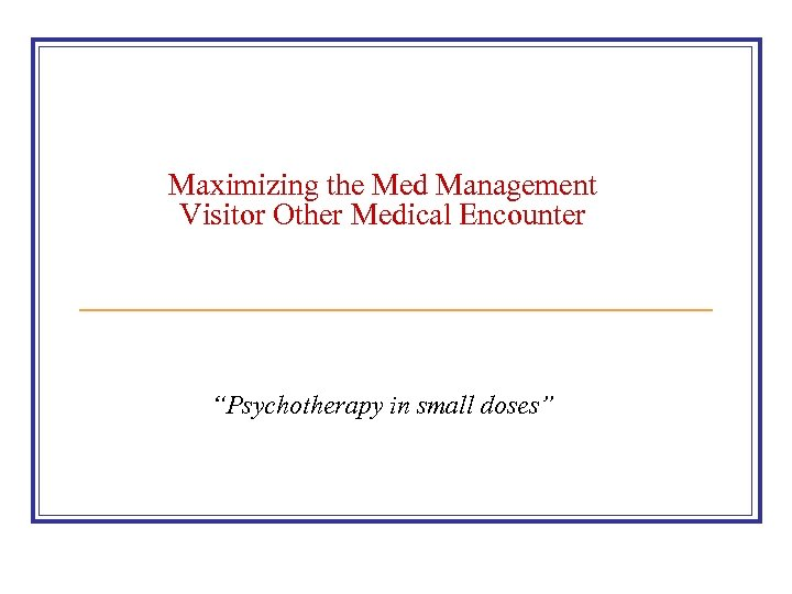 "Maximizing the Med Management Visitor Other Medical Encounter ""Psychotherapy in small doses"""