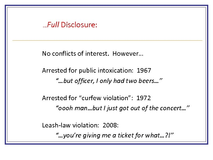 "…Full Disclosure: No conflicts of interest. However… Arrested for public intoxication: 1967 ""…but officer,"
