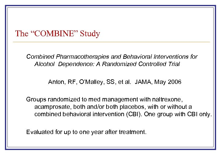 "The ""COMBINE"" Study Combined Pharmacotherapies and Behavioral Interventions for Alcohol Dependence: A Randomized Controlled"