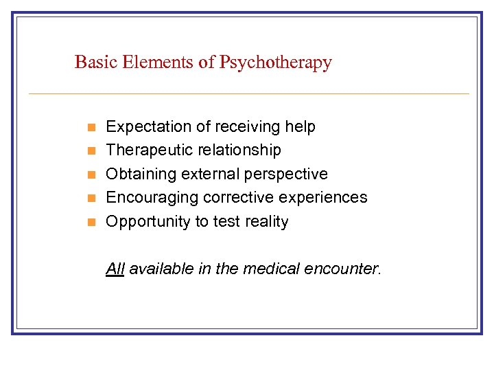 Basic Elements of Psychotherapy n n n Expectation of receiving help Therapeutic relationship Obtaining