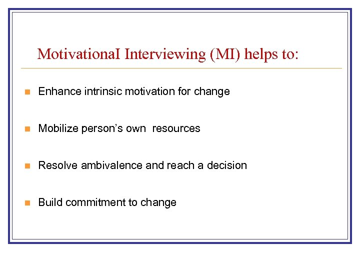 Motivationa. I Interviewing (MI) helps to: n Enhance intrinsic motivation for change n Mobilize