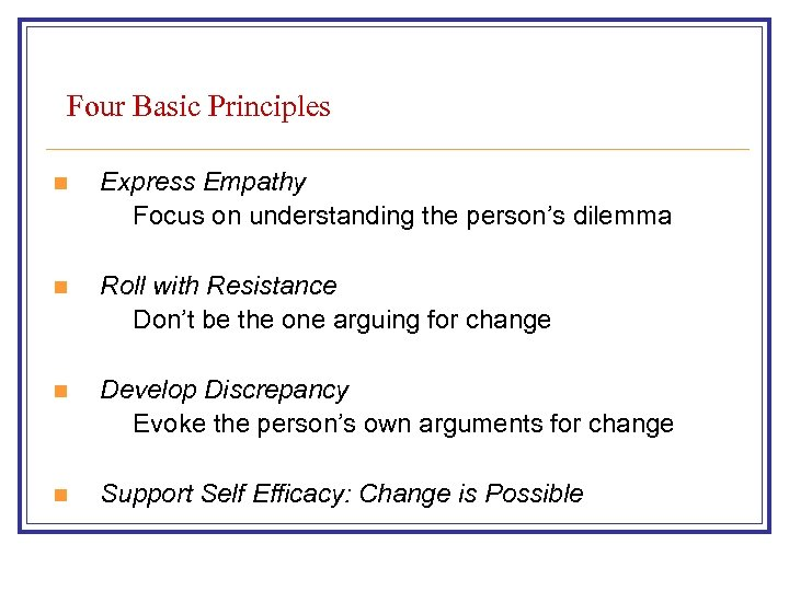 Four Basic Principles n Express Empathy Focus on understanding the person's dilemma n Roll
