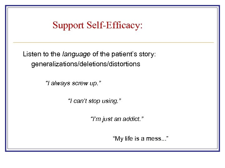"Support Self-Efficacy: Listen to the language of the patient's story: generalizations/deletions/distortions ""I always screw"