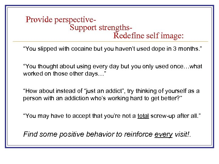"Provide perspective. Support strengths. Redefine self image: ""You slipped with cocaine but you haven't"