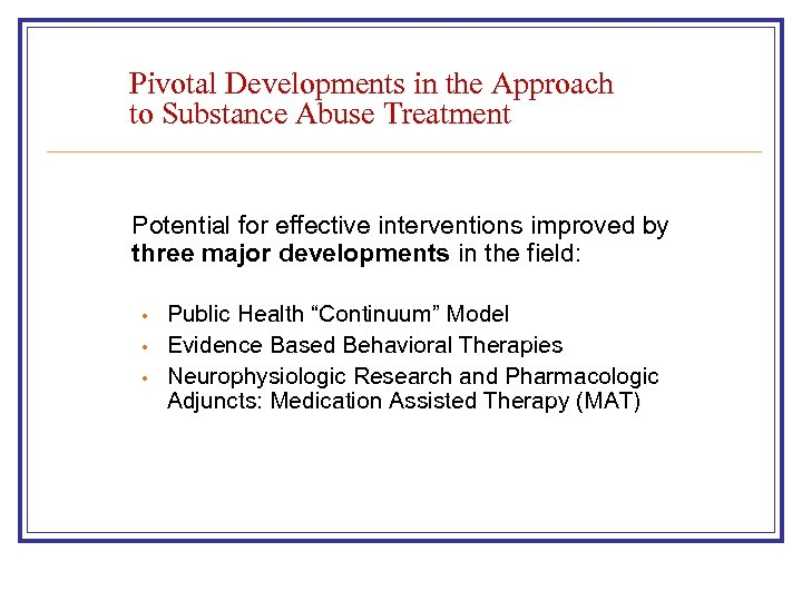 Pivotal Developments in the Approach to Substance Abuse Treatment Potential for effective interventions improved