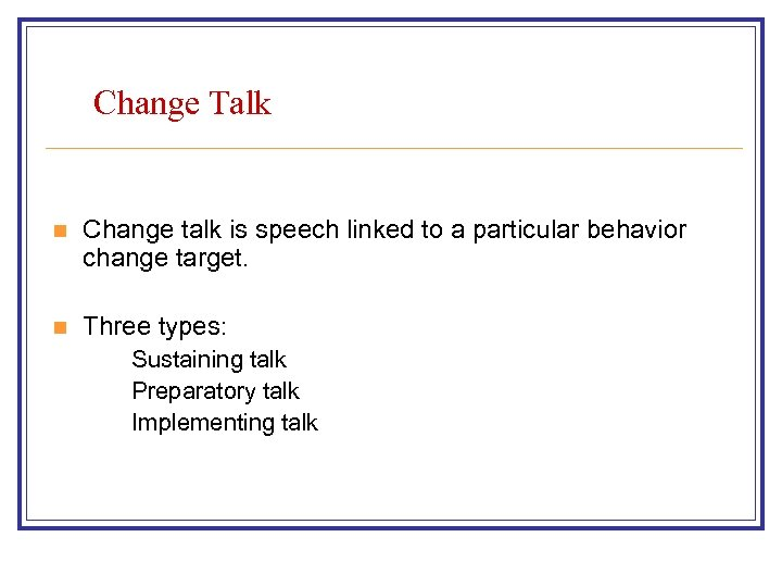 Change Talk n Change talk is speech linked to a particular behavior change target.