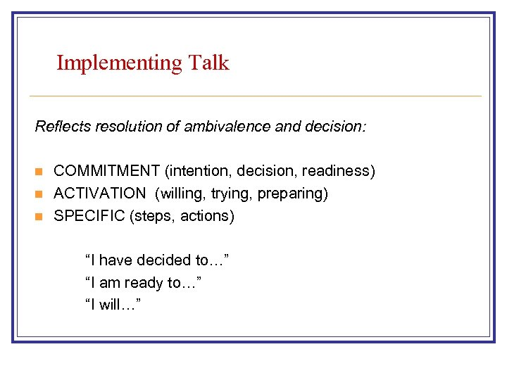 Implementing Talk Reflects resolution of ambivalence and decision: n n n COMMITMENT (intention, decision,