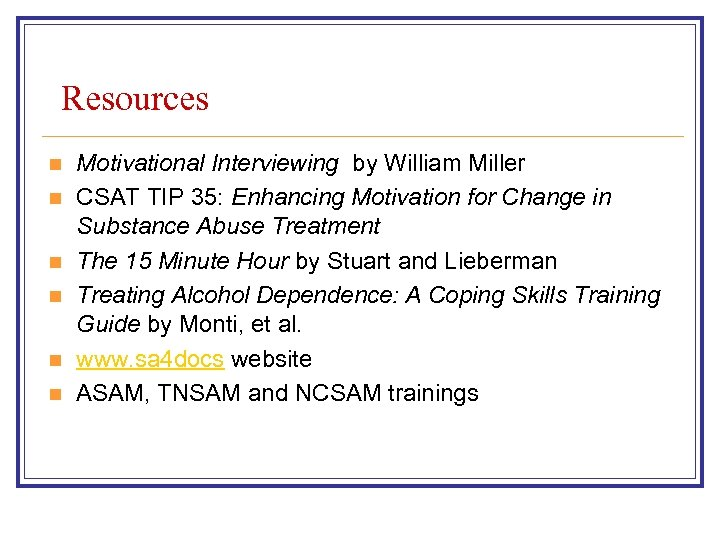 Resources n n n Motivational Interviewing by William Miller CSAT TIP 35: Enhancing Motivation