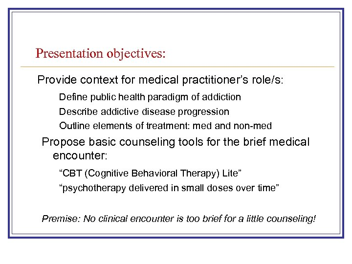 Presentation objectives: Provide context for medical practitioner's role/s: Define public health paradigm of addiction