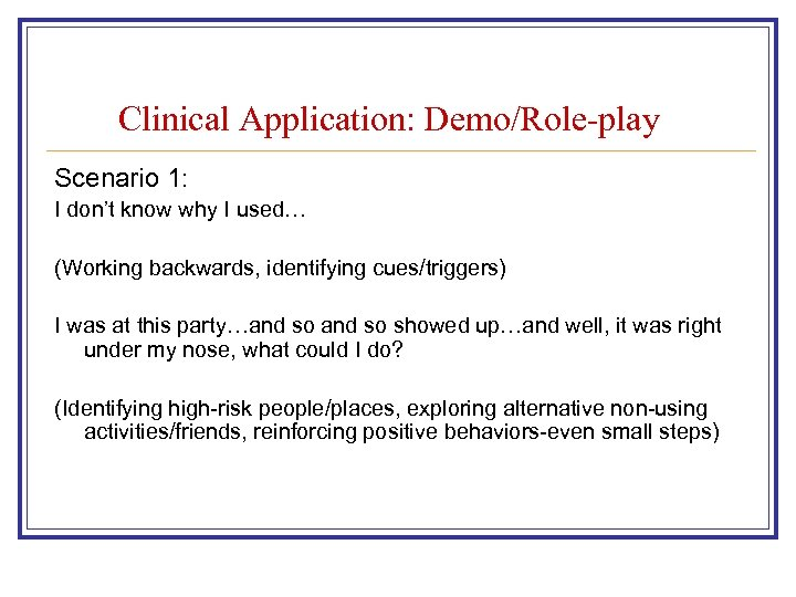 Clinical Application: Demo/Role-play Scenario 1: I don't know why I used… (Working backwards, identifying