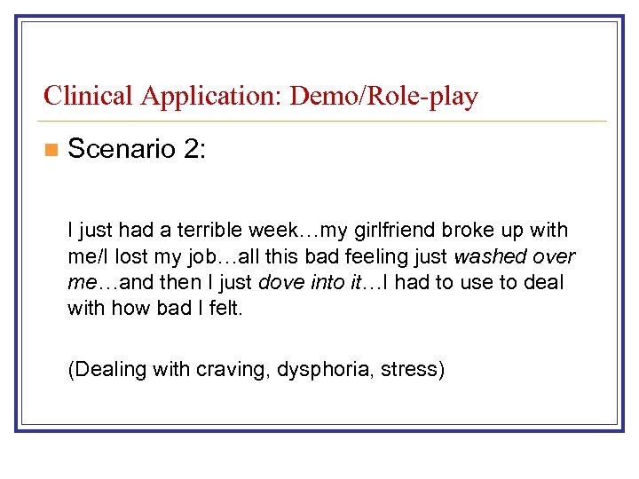 Clinical Application: Demo/Role-play n Scenario 2: I just had a terrible week…my girlfriend broke