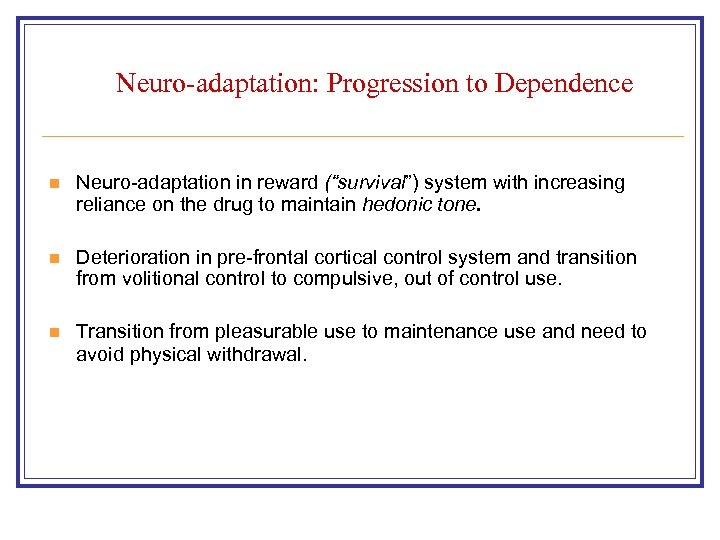 "Neuro-adaptation: Progression to Dependence n Neuro-adaptation in reward (""survival"") system with increasing reliance on"