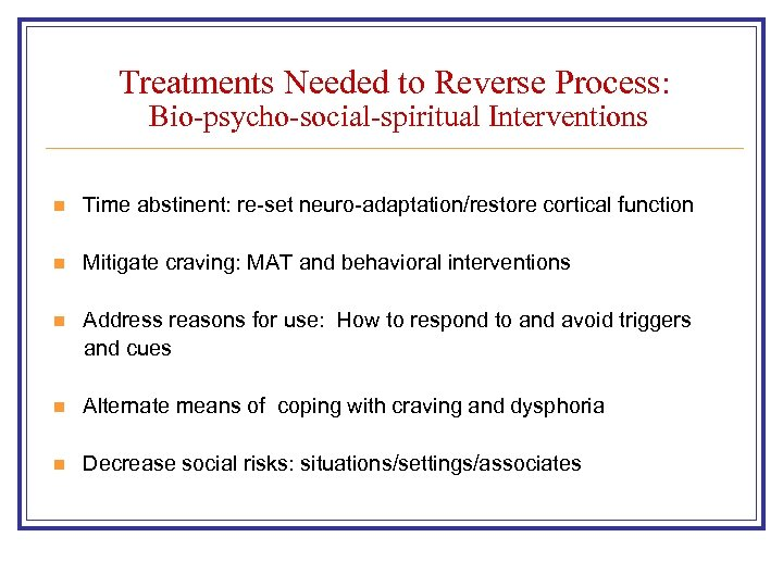 Treatments Needed to Reverse Process: Bio-psycho-social-spiritual Interventions n Time abstinent: re-set neuro-adaptation/restore cortical function