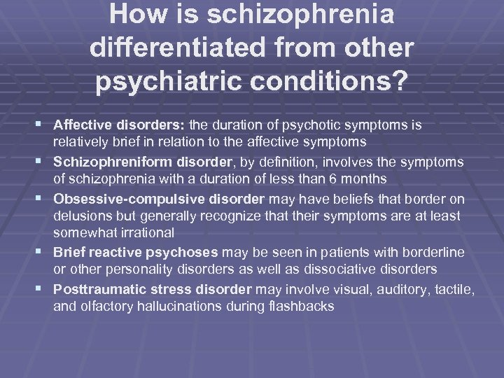 How is schizophrenia differentiated from other psychiatric conditions? § Affective disorders: the duration of