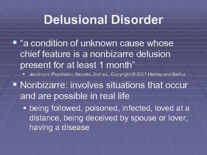 """Delusional Disorder § """"a condition of unknown cause whose chief feature is a nonbizarre"""