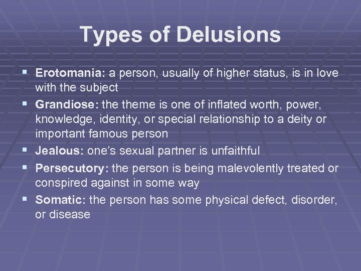 Types of Delusions § Erotomania: a person, usually of higher status, is in love
