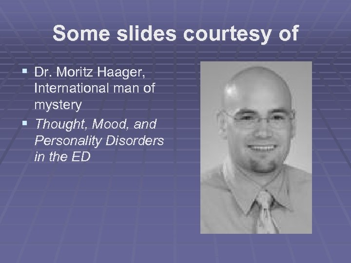 Some slides courtesy of § Dr. Moritz Haager, International man of mystery § Thought,
