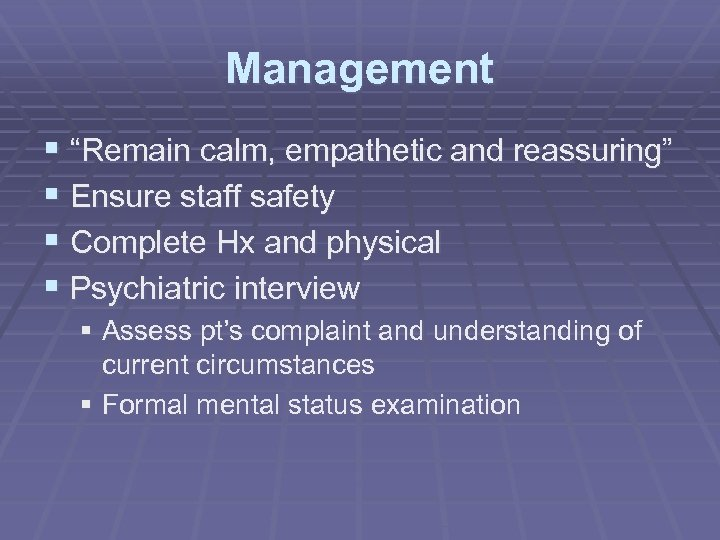 """Management § """"Remain calm, empathetic and reassuring"""" § Ensure staff safety § Complete Hx"""