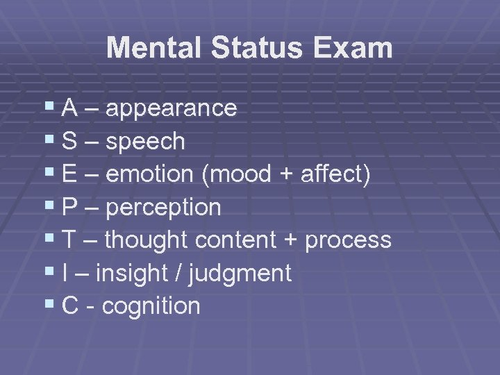 Mental Status Exam § A – appearance § S – speech § E –