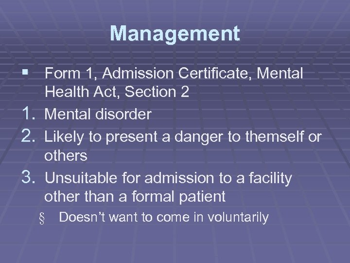 Management § Form 1, Admission Certificate, Mental 1. 2. 3. Health Act, Section 2