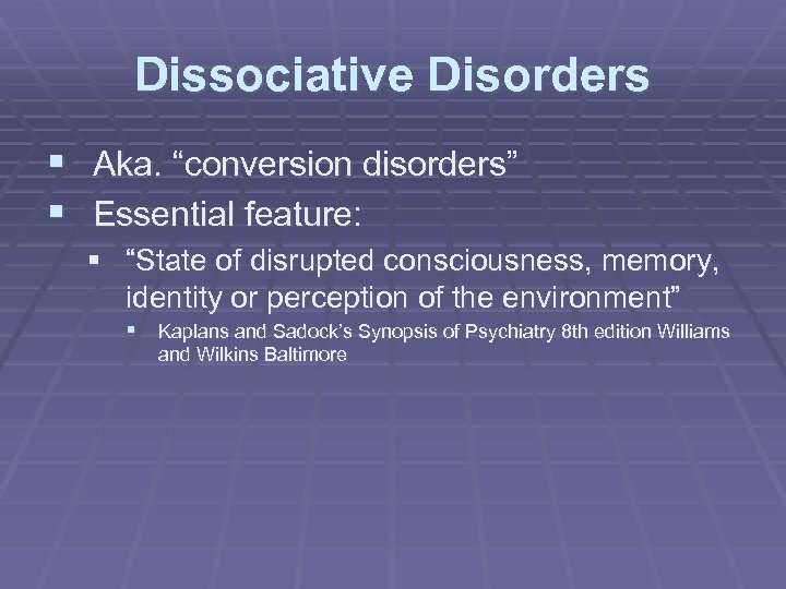 """Dissociative Disorders § Aka. """"conversion disorders"""" § Essential feature: § """"State of disrupted consciousness,"""