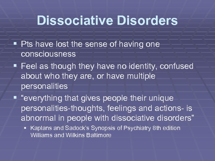 Dissociative Disorders § Pts have lost the sense of having one consciousness § Feel