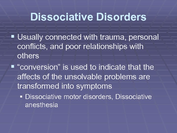Dissociative Disorders § Usually connected with trauma, personal conflicts, and poor relationships with others