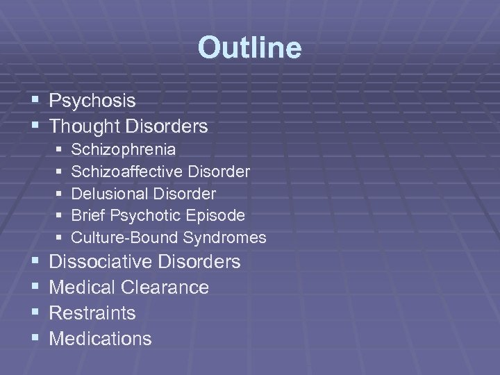 Outline § Psychosis § Thought Disorders § § § § § Schizophrenia Schizoaffective Disorder