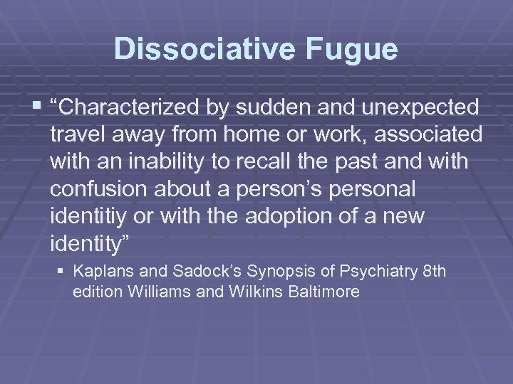 """Dissociative Fugue § """"Characterized by sudden and unexpected travel away from home or work,"""
