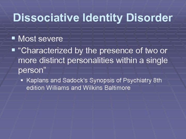"""Dissociative Identity Disorder § Most severe § """"Characterized by the presence of two or"""