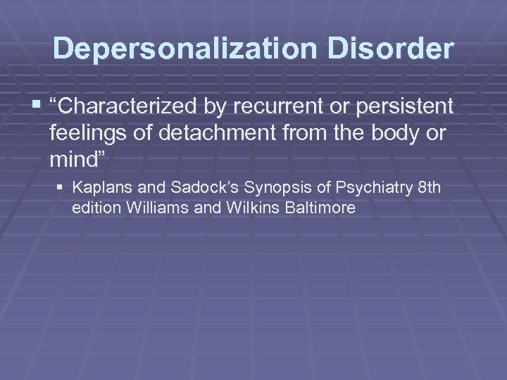 """Depersonalization Disorder § """"Characterized by recurrent or persistent feelings of detachment from the body"""