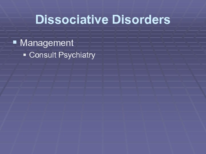 Dissociative Disorders § Management § Consult Psychiatry