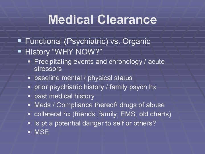 """Medical Clearance § Functional (Psychiatric) vs. Organic § History """"WHY NOW? """" § Precipitating"""