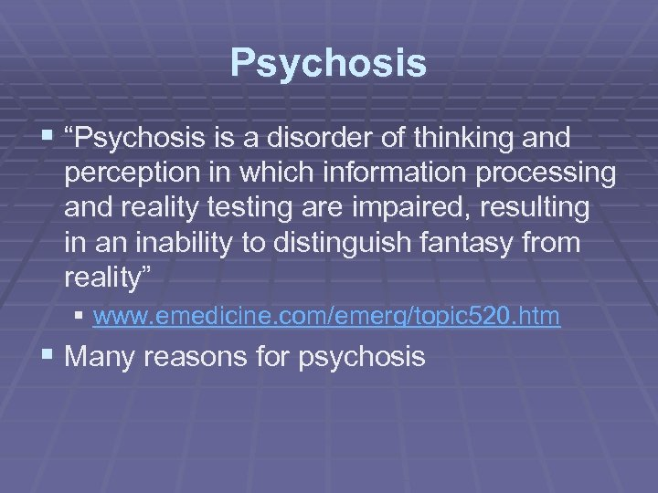 """Psychosis § """"Psychosis is a disorder of thinking and perception in which information processing"""